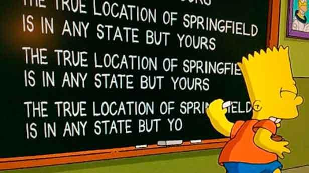 "Los Simpson - Gag pizarra ""The true location of Springfield is in amy state but yours"""