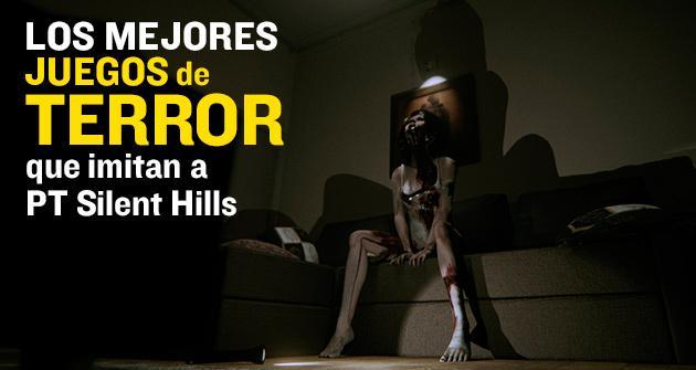 Los Mejores Juegos De Terror Que Imitan A Pt Silent Hills